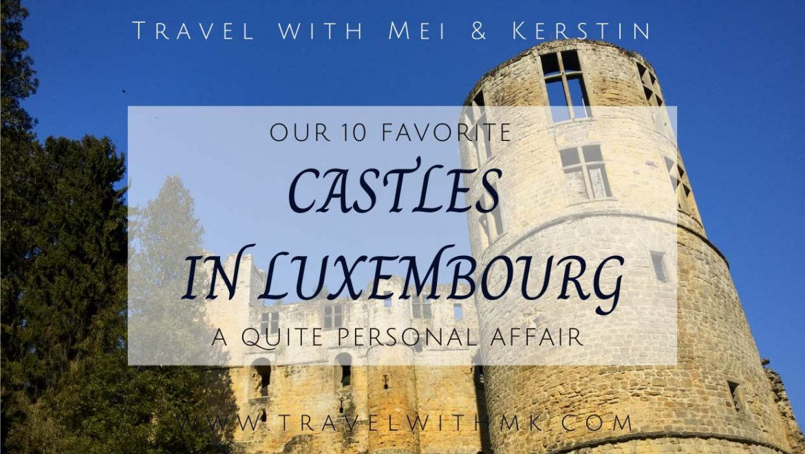 Our 10 Favorite Castles in Luxembourg… A Quite Personal Affair