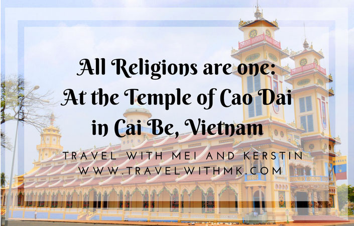 """""""All Religions are One"""": at the Temple of Cao Dai in Cai Be, Vietnam"""