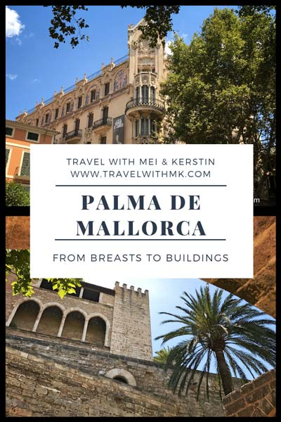 Palma de Mallorca: from Breasts to Buildings... © Travelwithmk.com