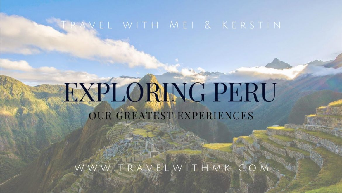 Exploring Peru: Our 18 Greatest Experiences