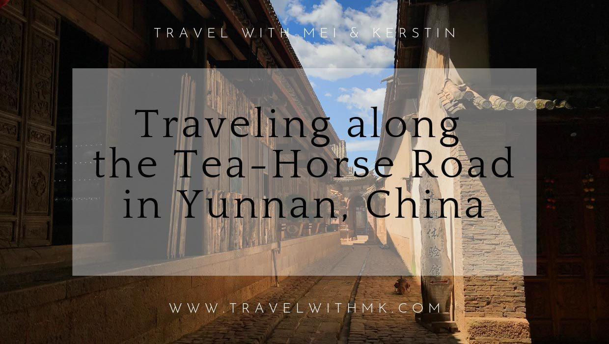 Traveling along the Tea Horse Road in Yunnan, China © Travelwithmk.com