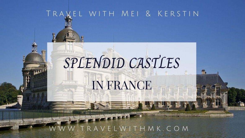 Splendid Castles to visit in France