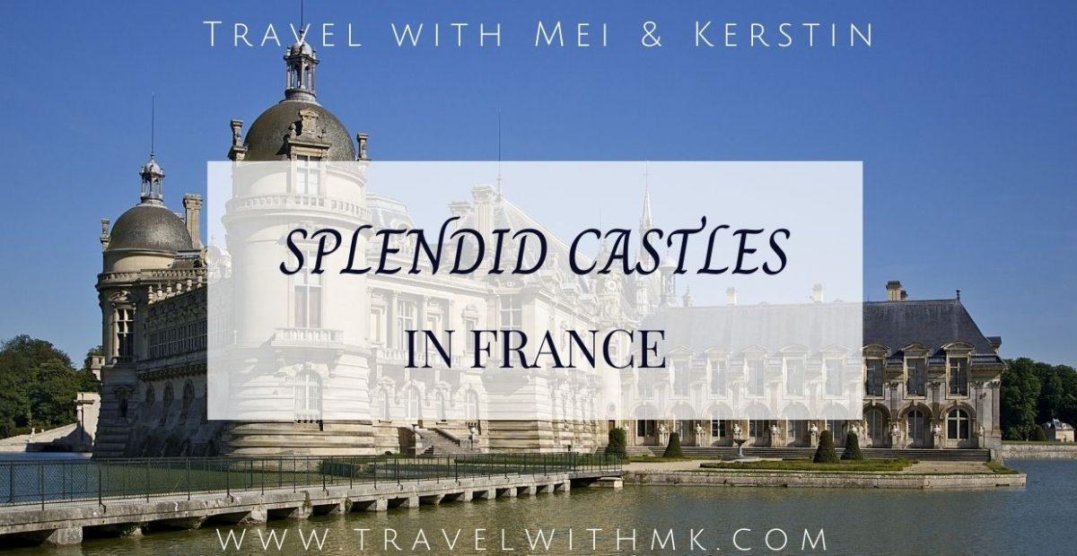 Splendid Castles to visit in France © Travelwithmk.com